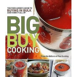Big Buy Cooking, The Food Lover's Guide to Buying in Bulk and Using it All Up by Fine Cooking, 9781600851544.