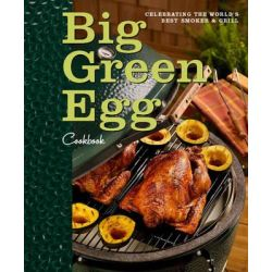 Big Green Egg Cookbook, Celebrating the World's Best Smoker & Grill by Big Green Egg, 9780740791451.
