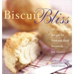 Biscuit Bliss, 101 Foolproof Recipes for Fresh and Fluffy Biscuits in Just Minutes by James Villas, 9781558322233.