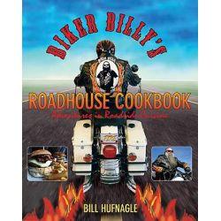 Biker Billy's Roadhouse Cookbook, Adventures in Roadside Cuisine by Bill Hufnagle, 9781599214344.