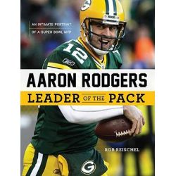Aaron Rodgers, Leader of the Pack by Rob Reischel, 9781600786457.