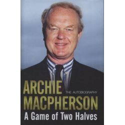 A Game of Two Halves, The Autobiography by Archie Macpherson, 9781845022792.