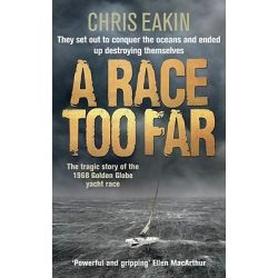 A Race Too Far, The Tragic Story of the 1968 Golden Globe Yacht Race by Chris Eakin, 9780091932596.