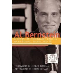 Al Bernstein, 30 Years, 30 Undeniable Truths about Boxing, Sports, and TV by Al Bernstein, 9781938120305.