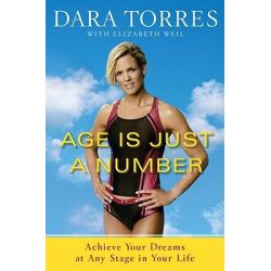 Age is Just a Number, Achieve Your Dreams at Any Stage in Your Life by Dara Torres, 9780767931915.