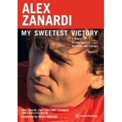 Alex Zanardi, My Sweetest Victory: A Memoir of Racing Success, Adversity, and Courage by Alex Zanardi, 9780837612492.
