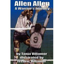 Allen Allen, A Warrior's Journey by Tanja Villamor, 9781466353114.