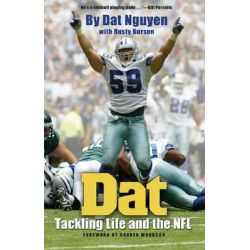 DAT, Tackling Life and the NFL by Dat Nguyen, 9781623490638.