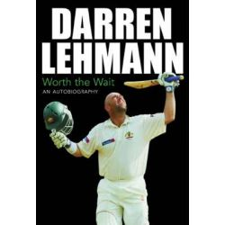 Darren Lehmann, Worth the Wait: an Autobiography by Darren Lehmann, 9781740661614.