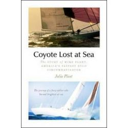 Coyote Lost at Sea, The Story of Mike Plant, America's Daring Solo Circumnavigator by Julia Plant, 9780071789905.