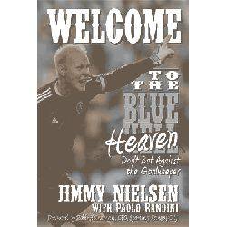 Welcome to the Blue Heaven, Don't Bet Against the Goalkeeper by Jimmy Nielsen, 9780985631482.