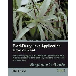 BlackBerry SDK 4.5 Java Application Development, Beginner's Guide by Bill Foust, 9781849690201.