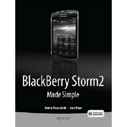 BlackBerry Storm 2 Made Simple, Written for the Storm 9500 and 9530, and the Storm2 9520, 9530, and 9550 by Gary Mazo, 9781430231202.