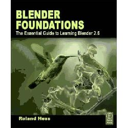 Blender Foundations, The Essential Guide to Learning Blender 2. 5 by Roland Hess, 9780240814308.