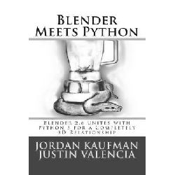 Blender Meets Python, Blender 2.6 Unites with Python 3 for a Completely 3D Relationship by Jordan Kaufman, 9781490351124.