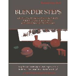 Blender Steps, Create Animations and Photoreal Images Using Blender 2.63, the Amazing Free 3D Art Tool by Richard Crist Ph D, 9780615709666.