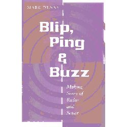 Blip, Ping, and Buzz, Making Sense of Radar and Sonar by Mark Denny, 9780801886652.