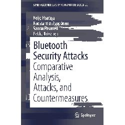 Bluetooth Security Attacks, Comparative Analysis, Attacks, and Countermeasures by Keijo Haataja, 9783642406454.