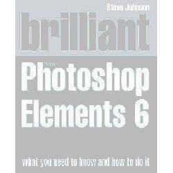 Brilliant Adobe Photoshop Elements 6 by Steve Johnson, 9780273719175.