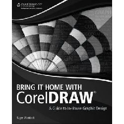 Bring it Home with Corel Draw, A Guide to In-House Design by Wambolt, 9781435461017.