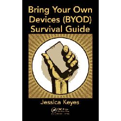 Bring Your Own Technology, Managing the Consumerization of IT by Jessica Keyes, 9781466565036.