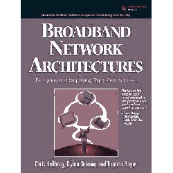 Broadband Network Architectures, Designing and Deploying Triple Play Services by Chris Hellberg, 9780132300575.