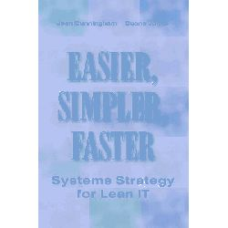 Easier, Simpler, Faster, Systems Strategy for Lean IT by Jean Cunningham, 9781563273537.