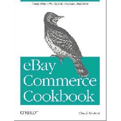 Ebay Commerce Cookbook, Using EBay APIs: PayPal, Magento and More by Chuck Hudson, 9781449320157.