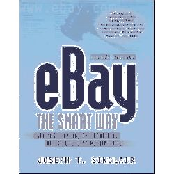 EBay the Smart Way, Selling, Buying, and Profiting on the Web's No1 Auction Site by Joseph T. Sinclair, 9780814472897.