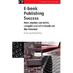 Ebook Publishing Success, How Anyone Can Write, Compile and Sell Ebooks on the Internet by Kingsley Oghjojafor, 9781843340997.