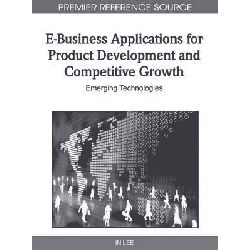 E-Business Applications for Product Development and Competitive Growth, Emerging Technologies by In Lee, 9781609601324.