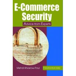 E-Commerce Security : Advice from Experts, Advice from Experts by Mehdi Khosrow-Pour, 9781591402411.