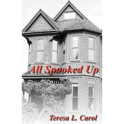 All Spooked Up by Teresa L Carol, 9781453806906.