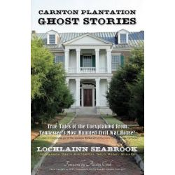 Carnton Plantation Ghost Stories, True Tales of the Unexplained from Tennessee's Most Haunted Civil War House! by Lochlainn Seabrook, 9780982189962.