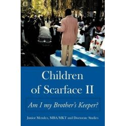 Children of Scarface II, Am I My Brother's Keeper? by Junior Mendez Mkt Mba, 9781452068367.