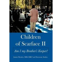 Children of Scarface II, Am I My Brother's Keeper? by Junior Mendez Mkt Mba, 9781452068374.