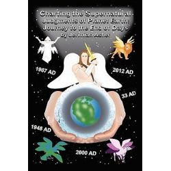Charting the Supernatural Judgements of Planet Earth, Journal to the End of Days by Jerimiah Asher, 9781452046778.