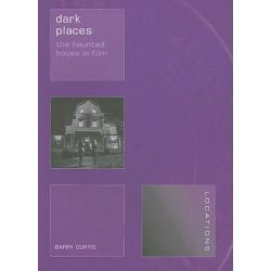 Dark Places, The Haunted House in Film by Barry Curtis, 9781861893895.