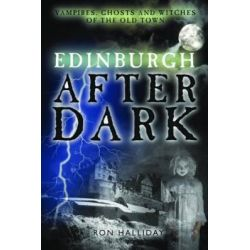 Edinburgh After Dark, Ghosts, Vampires and Witches of the Old Town by Ron Halliday, 9781845022891.