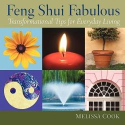 Feng Shui Fabulous, Transformational Tips for Everyday Living by Melissa Cook, 9781452016740.