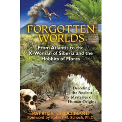 Forgotten Worlds, from Atlantis to the X-Woman of Siberia and the Hobbits of Flores by Patrick Chouinard, 9781591431381.