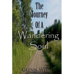 The Journey of a Wandering Soul by Glenn White, 9781466366954.