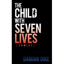 The Child With Seven Lives, Damian by Damian Dike, 9781449062736.