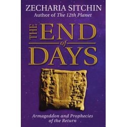 The End of Days, Armageddon and Prophecies of the Return by Zecharia Sitchin, 9781591432005.