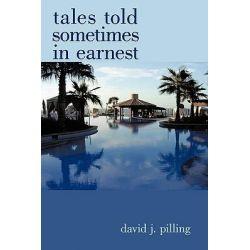 Tales Told Sometimes in Earnest by David J. Pilling, 9781426913839.