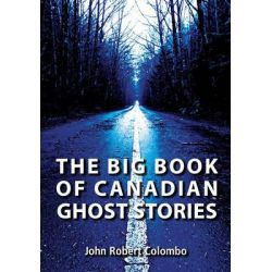 The Big Book of Canadian Ghost Stories by John Robert Colombo, 9781550028447.