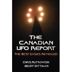 The Canadian UFO Report, The Best Cases Revealed by Chris A. Rutkowski, 9781550026214.