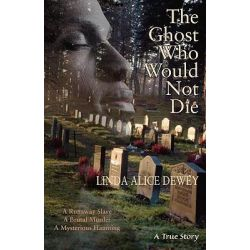 The Ghost Who Would Not Die, A Runaway Slave, a Brutal Murder, a Mysterious Haunting by Linda Alice Dewey, 9781571745859.