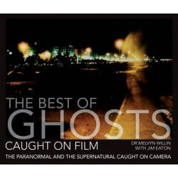 The Best of Ghosts Caught on Film, The Paranormal and the Supernatural Caught on Camera by Melvyn Willin, 9781446302712.