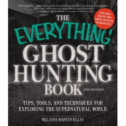 The Everything Ghost Hunting Book, Tips, Tools, and Techniques for Exploring the Supernatural World by Melissa Martin Ellis, 9781440571473.